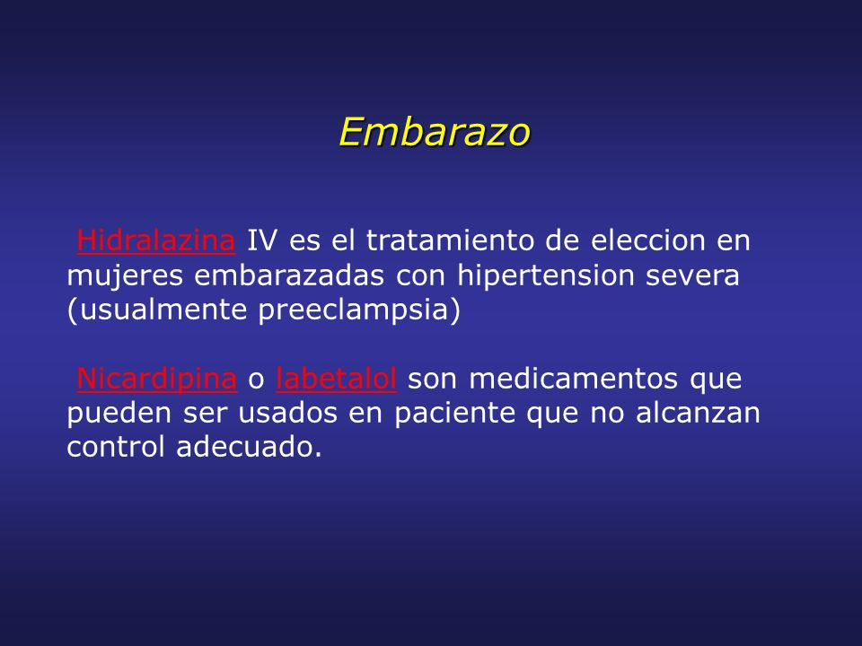 Embarazo Hidralazina IV es el tratamiento de eleccion en mujeres embarazadas con hipertension severa (usualmente preeclampsia)