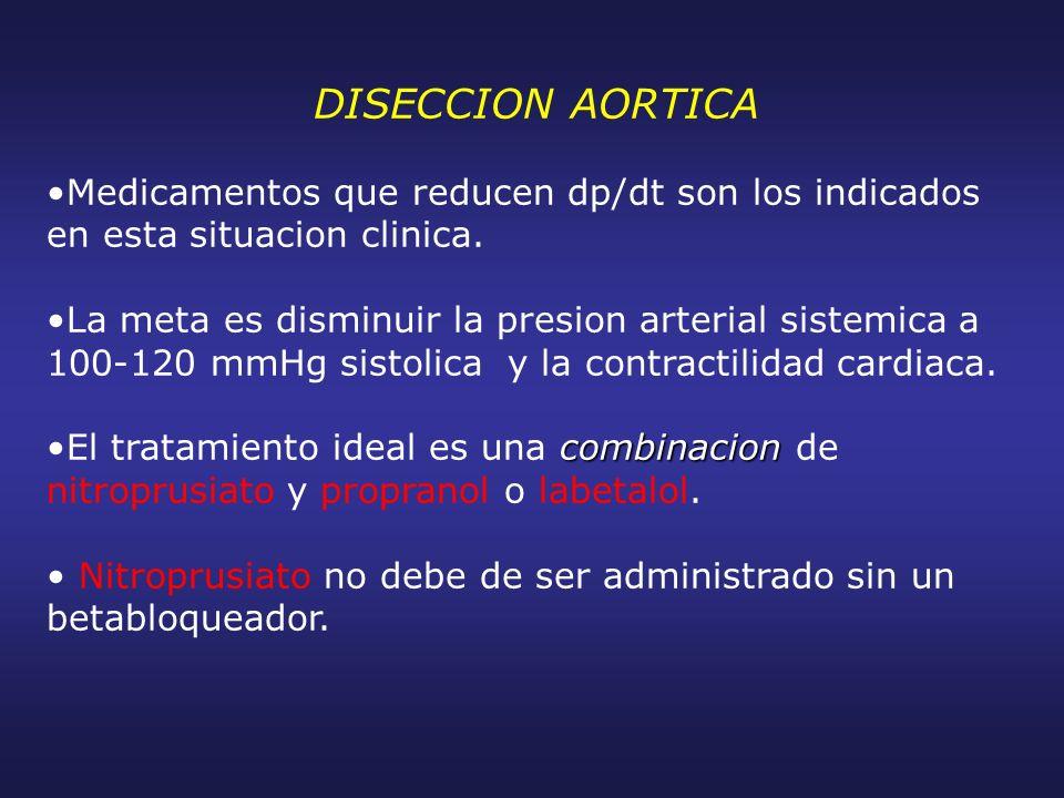 DISECCION AORTICA Medicamentos que reducen dp/dt son los indicados en esta situacion clinica.