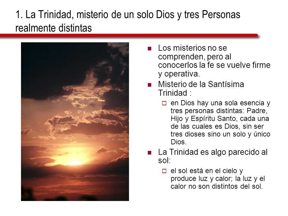 1. La Trinidad, misterio de un solo Dios y tres Personas realmente distintas