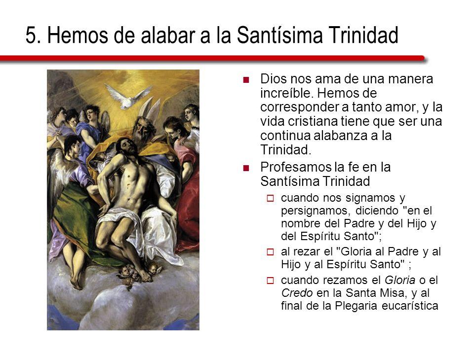 5. Hemos de alabar a la Santísima Trinidad