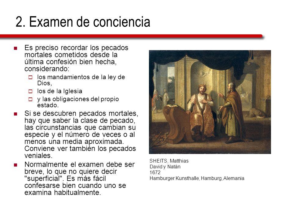 2. Examen de concienciaEs preciso recordar los pecados mortales cometidos desde la última confesión bien hecha, considerando:
