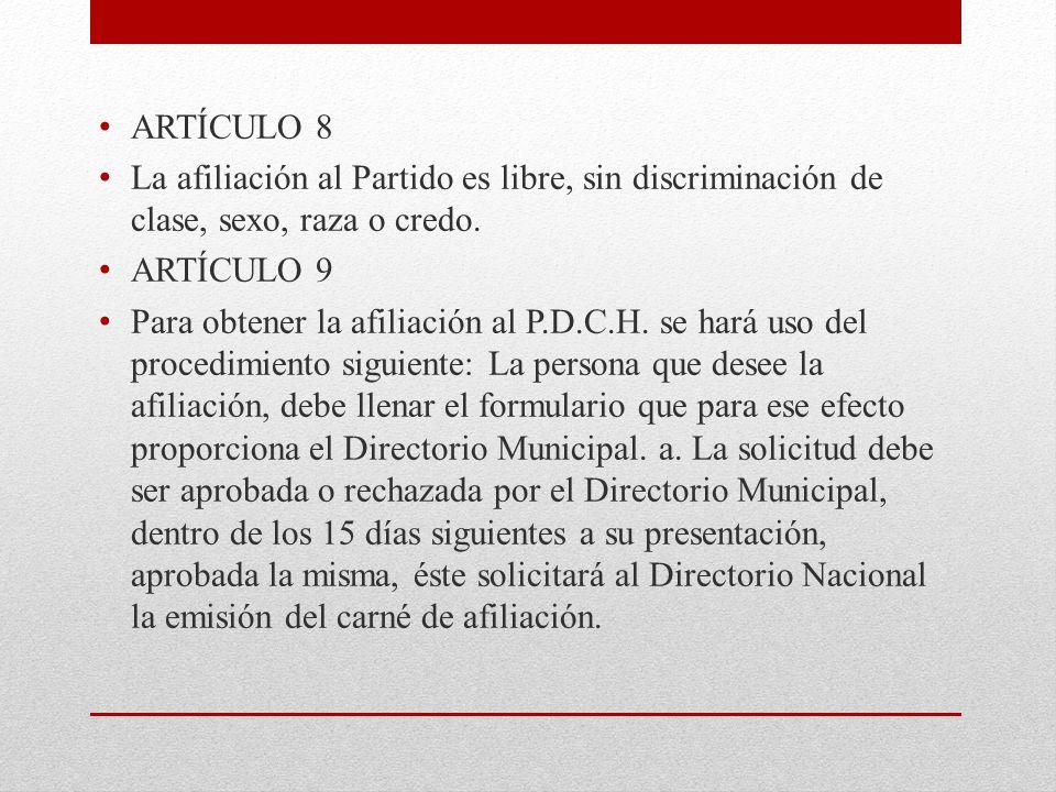 ARTÍCULO 8 La afiliación al Partido es libre, sin discriminación de clase, sexo, raza o credo. ARTÍCULO 9.