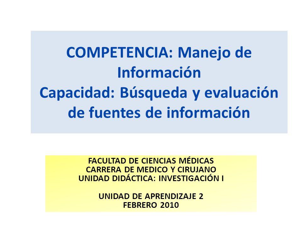 COMPETENCIA: Manejo de Información Capacidad: Búsqueda y evaluación de fuentes de información