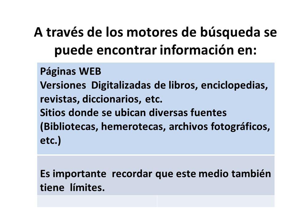 A través de los motores de búsqueda se puede encontrar información en: