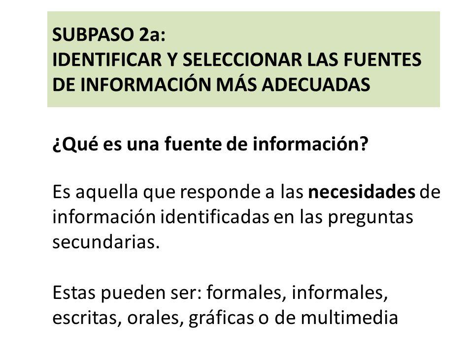SUBPASO 2a: IDENTIFICAR Y SELECCIONAR LAS FUENTES DE INFORMACIÓN MÁS ADECUADAS