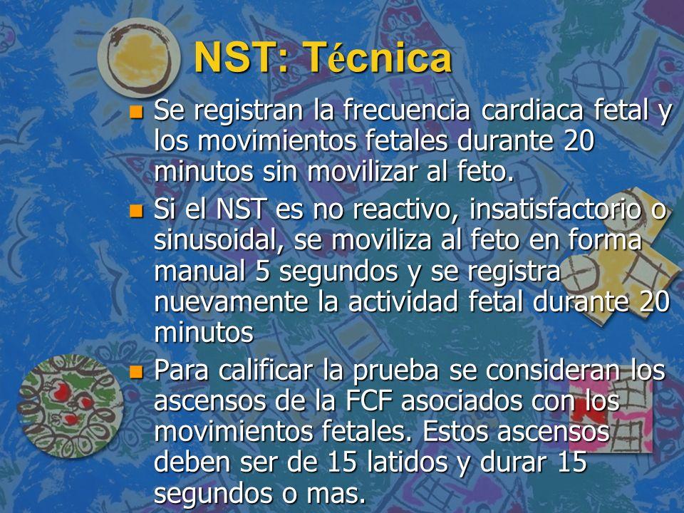 NST: TécnicaSe registran la frecuencia cardiaca fetal y los movimientos fetales durante 20 minutos sin movilizar al feto.