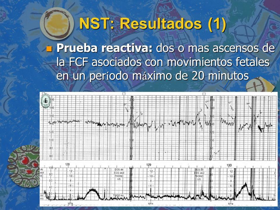 NST: Resultados (1)Prueba reactiva: dos o mas ascensos de la FCF asociados con movimientos fetales en un período máximo de 20 minutos.