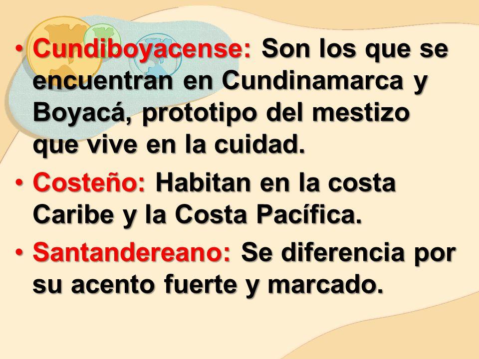 Cundiboyacense: Son los que se encuentran en Cundinamarca y Boyacá, prototipo del mestizo que vive en la cuidad.