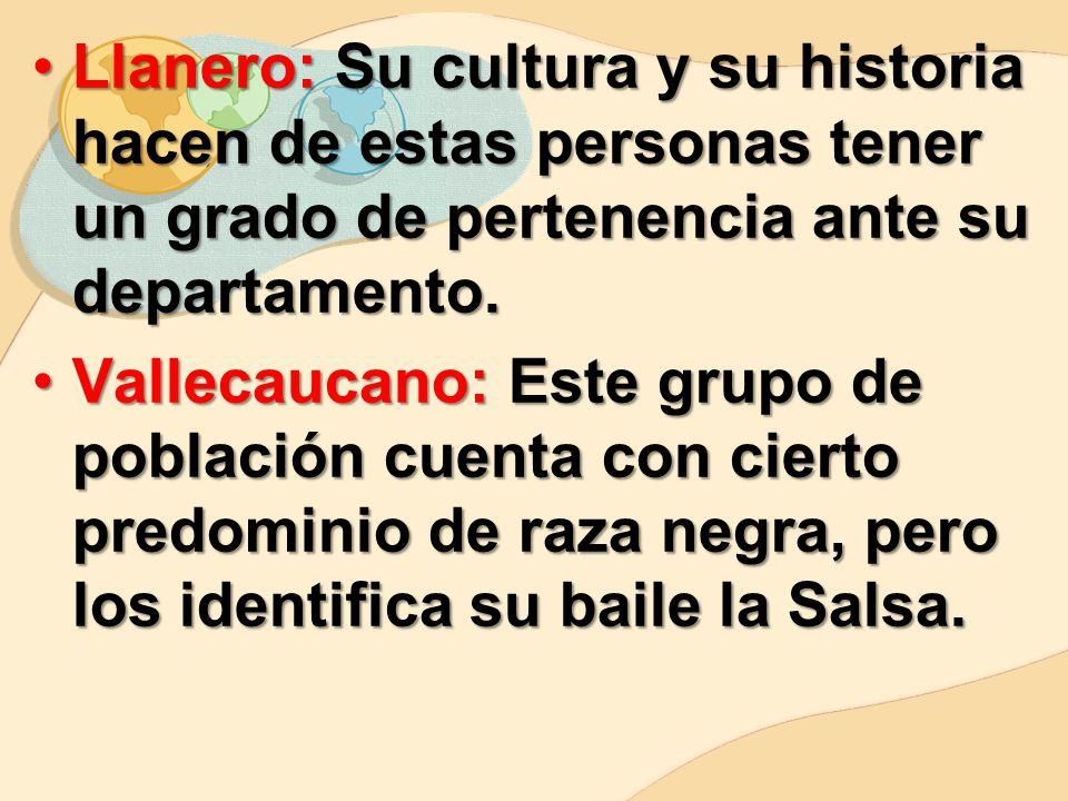 Llanero: Su cultura y su historia hacen de estas personas tener un grado de pertenencia ante su departamento.