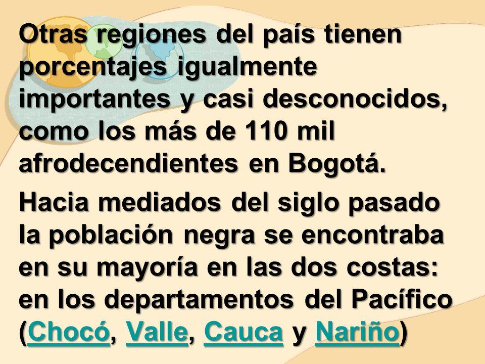 Otras regiones del país tienen porcentajes igualmente importantes y casi desconocidos, como los más de 110 mil afrodecendientes en Bogotá.
