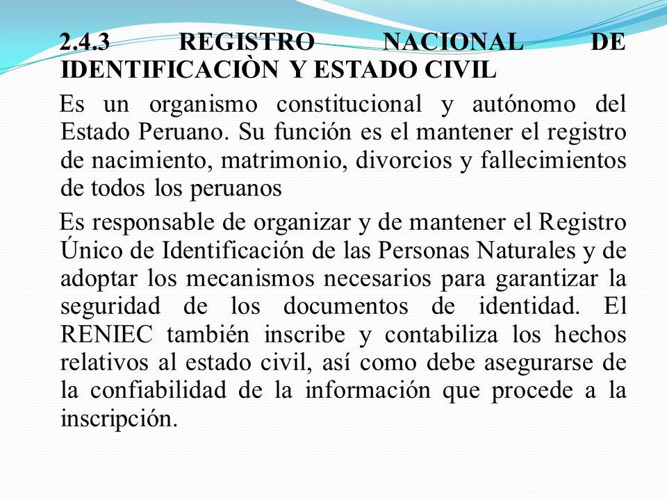 2.4.3 REGISTRO NACIONAL DE IDENTIFICACIÒN Y ESTADO CIVIL Es un organismo constitucional y autónomo del Estado Peruano.