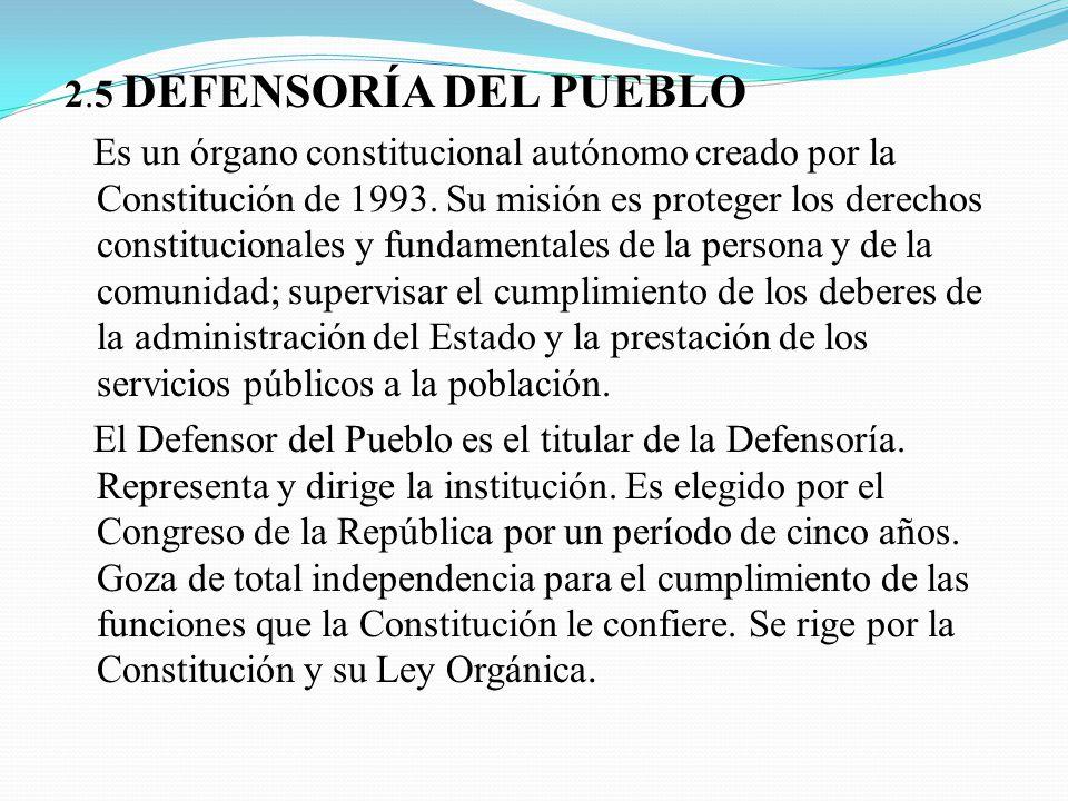 2.5 DEFENSORÍA DEL PUEBLO Es un órgano constitucional autónomo creado por la Constitución de 1993.