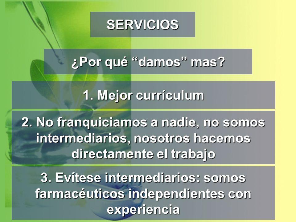 SERVICIOS ¿Por qué damos mas 1. Mejor currículum. 2. No franquiciamos a nadie, no somos intermediarios, nosotros hacemos directamente el trabajo.