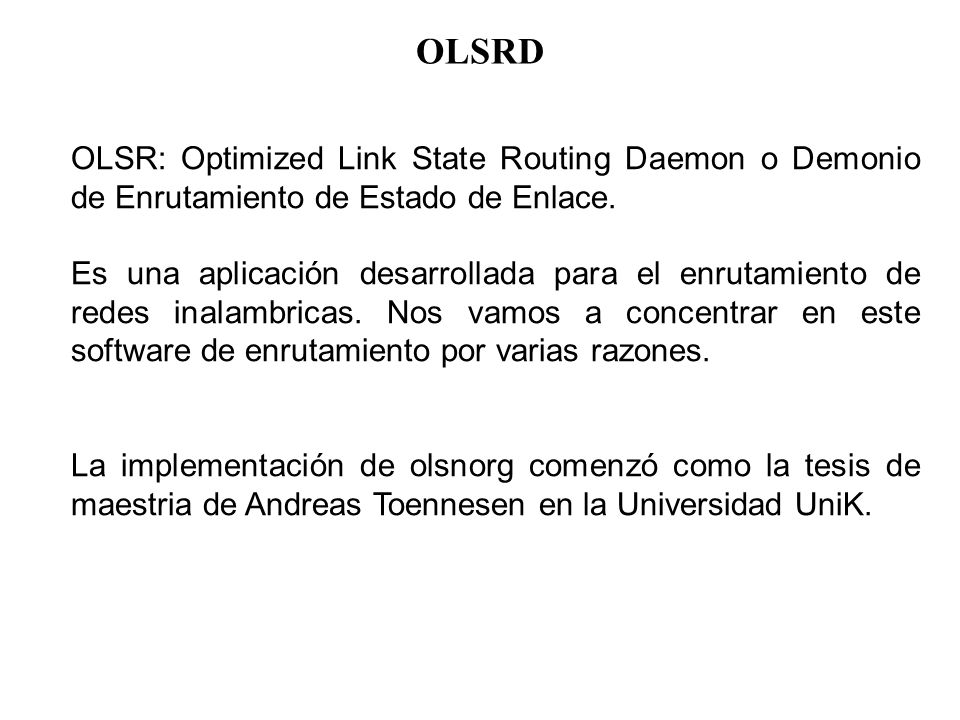 OLSRD OLSR: Optimized Link State Routing Daemon o Demonio de Enrutamiento de Estado de Enlace.
