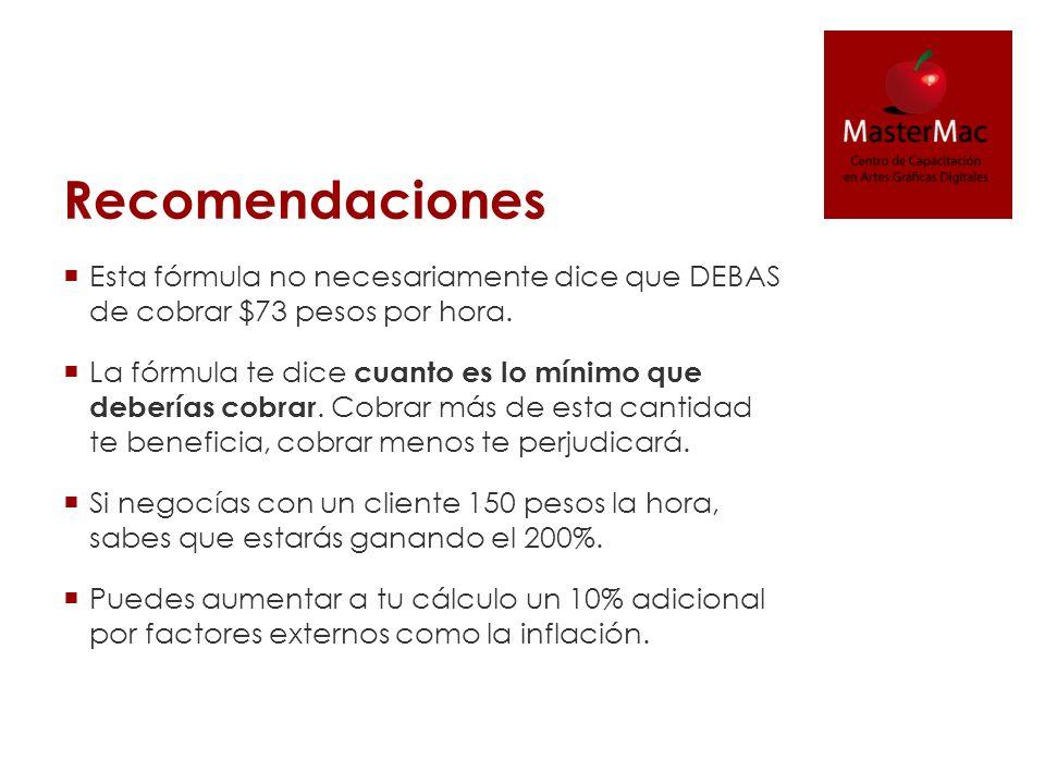 Recomendaciones Esta fórmula no necesariamente dice que DEBAS de cobrar $73 pesos por hora.