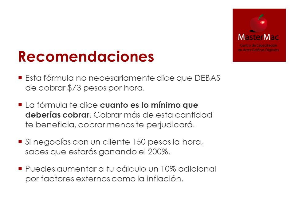 RecomendacionesEsta fórmula no necesariamente dice que DEBAS de cobrar $73 pesos por hora.