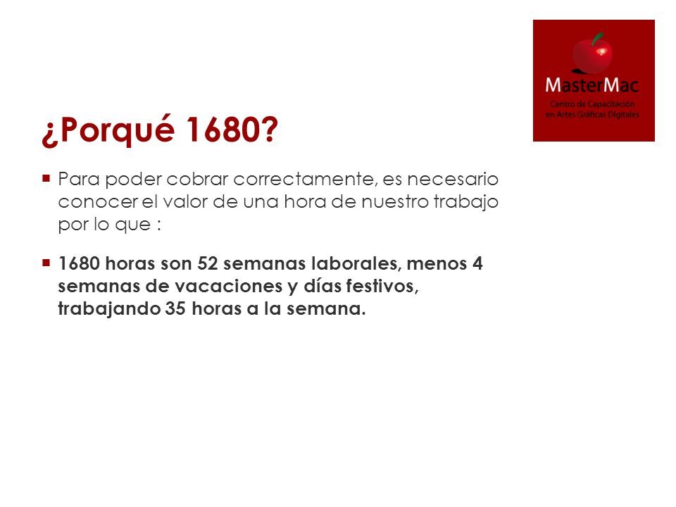 ¿Porqué 1680 Para poder cobrar correctamente, es necesario conocer el valor de una hora de nuestro trabajo por lo que :