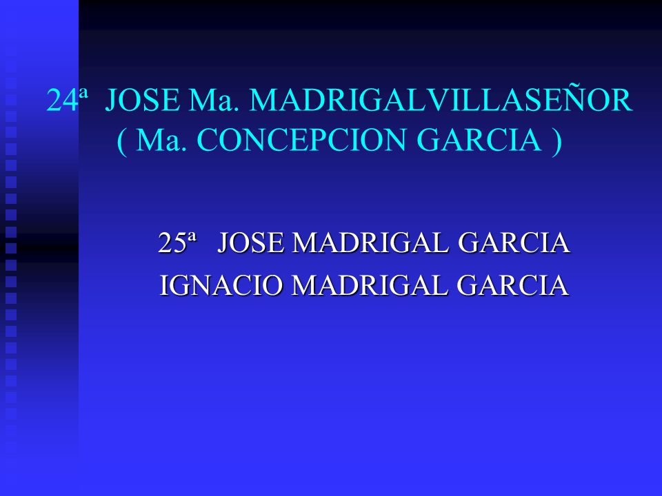 24ª JOSE Ma. MADRIGALVILLASEÑOR ( Ma. CONCEPCION GARCIA )