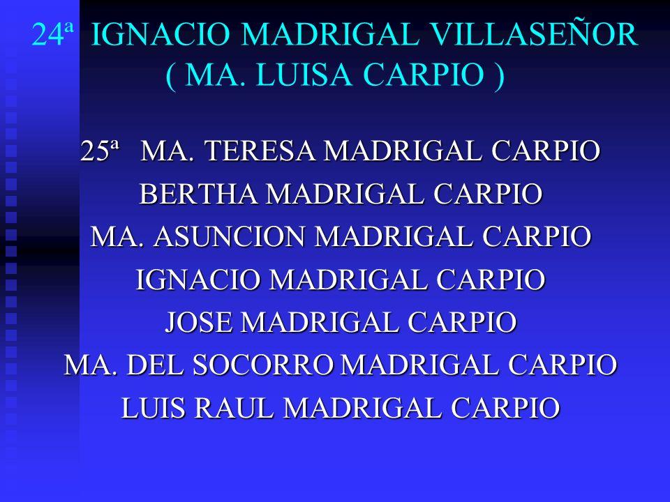 24ª IGNACIO MADRIGAL VILLASEÑOR ( MA. LUISA CARPIO )