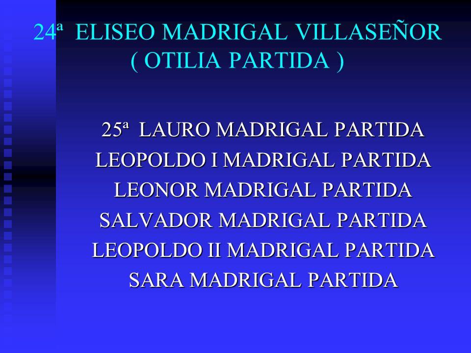 24ª ELISEO MADRIGAL VILLASEÑOR ( OTILIA PARTIDA )