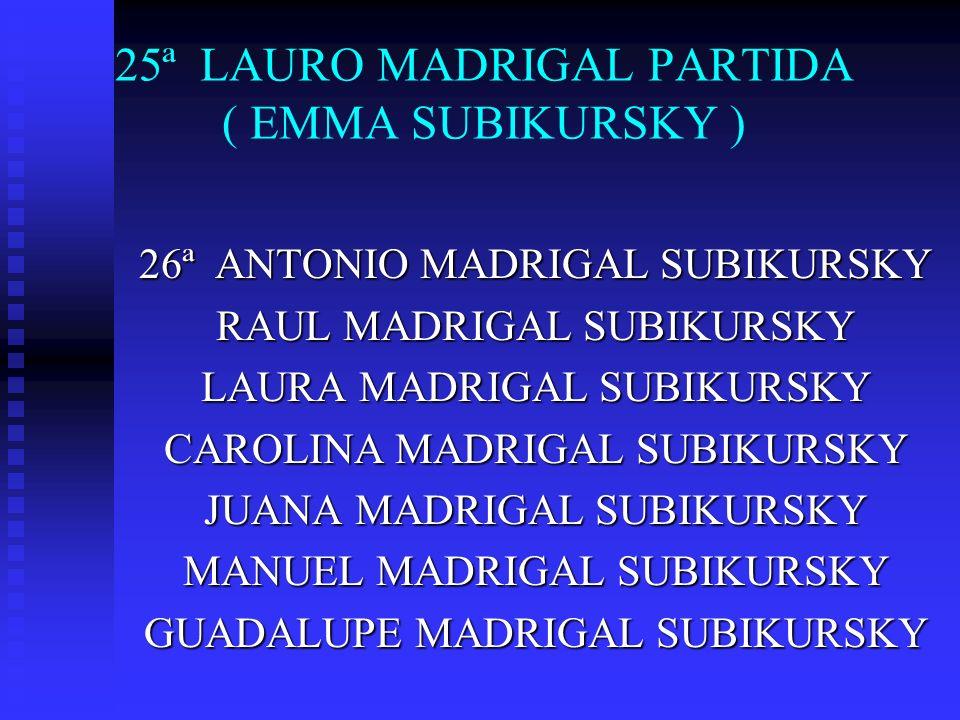 25ª LAURO MADRIGAL PARTIDA ( EMMA SUBIKURSKY )