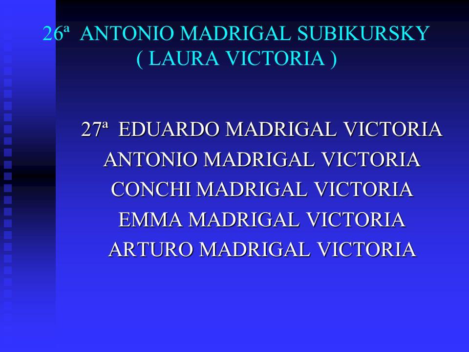 26ª ANTONIO MADRIGAL SUBIKURSKY ( LAURA VICTORIA )