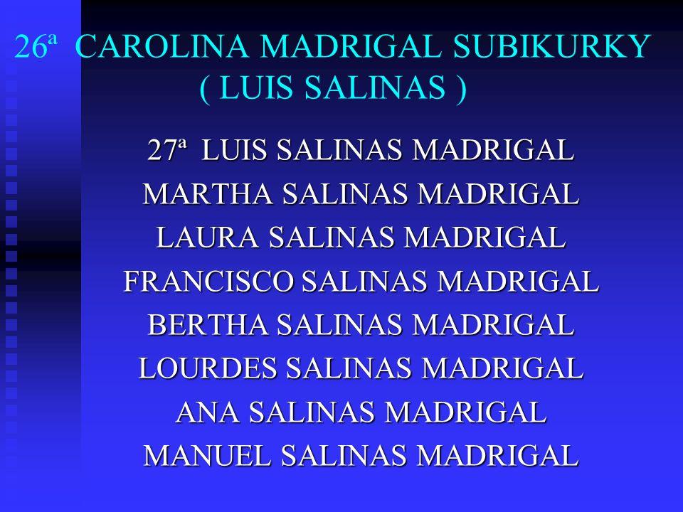 26ª CAROLINA MADRIGAL SUBIKURKY ( LUIS SALINAS )