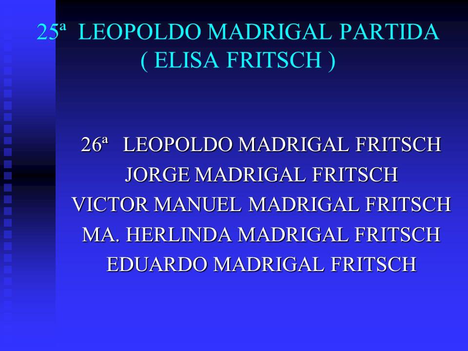 25ª LEOPOLDO MADRIGAL PARTIDA ( ELISA FRITSCH )