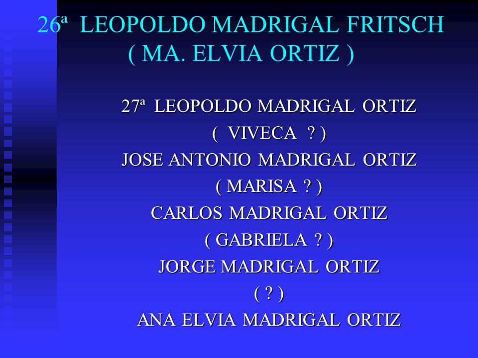 26ª LEOPOLDO MADRIGAL FRITSCH ( MA. ELVIA ORTIZ )