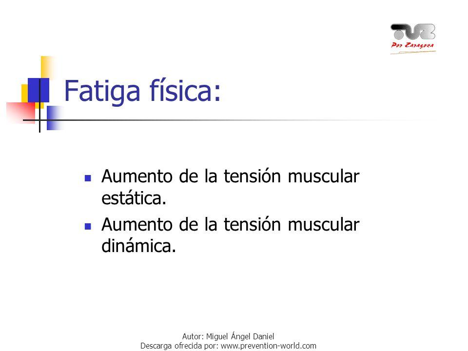 Fatiga física: Aumento de la tensión muscular estática.