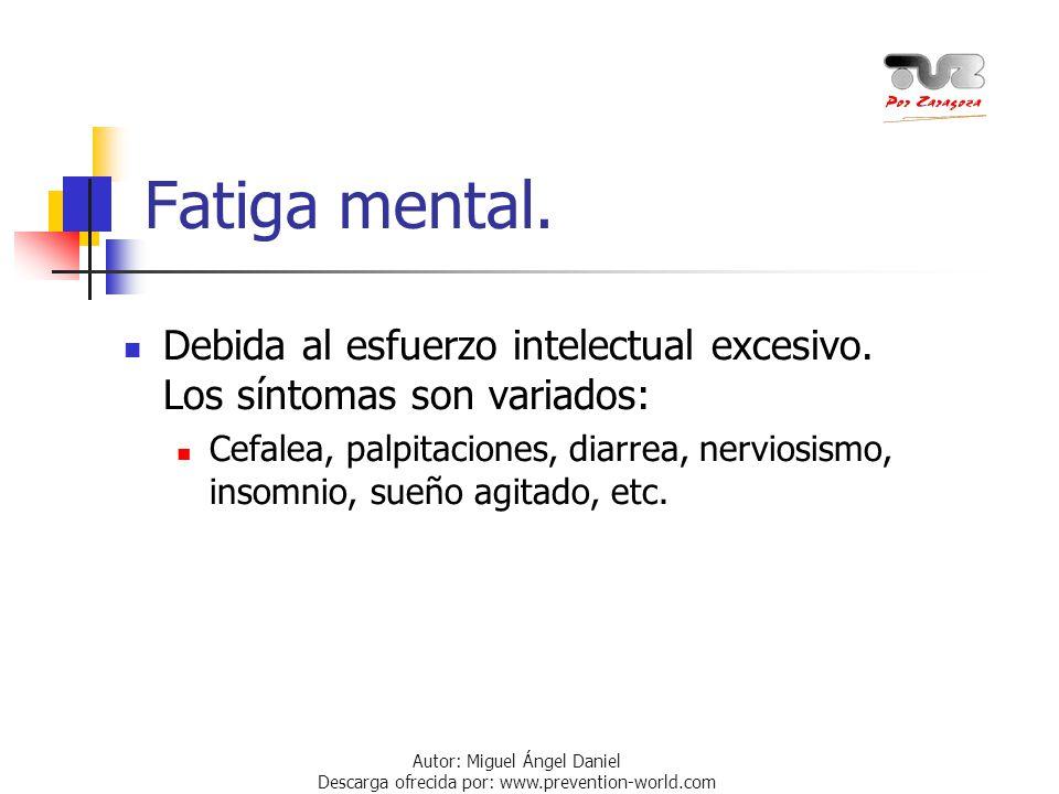 Fatiga mental. Debida al esfuerzo intelectual excesivo. Los síntomas son variados: