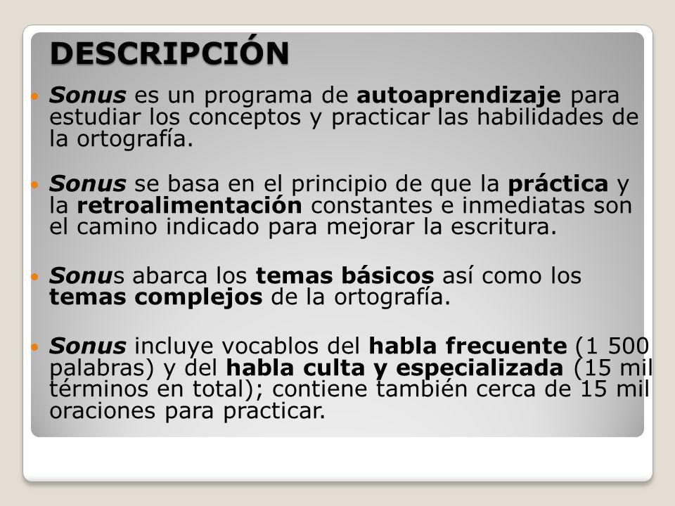 DESCRIPCIÓNSonus es un programa de autoaprendizaje para estudiar los conceptos y practicar las habilidades de la ortografía.