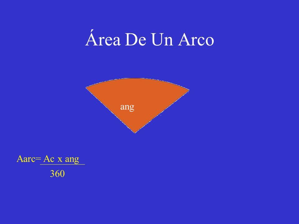 Área De Un Arco ang Aarc= Ac x ang 360