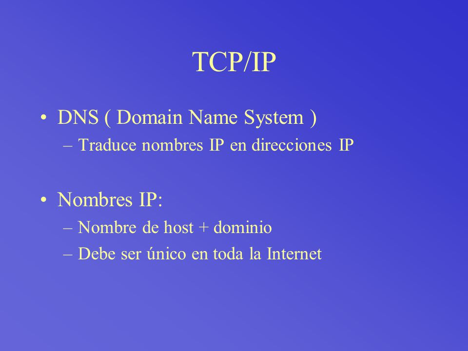 TCP/IP DNS ( Domain Name System ) Nombres IP: