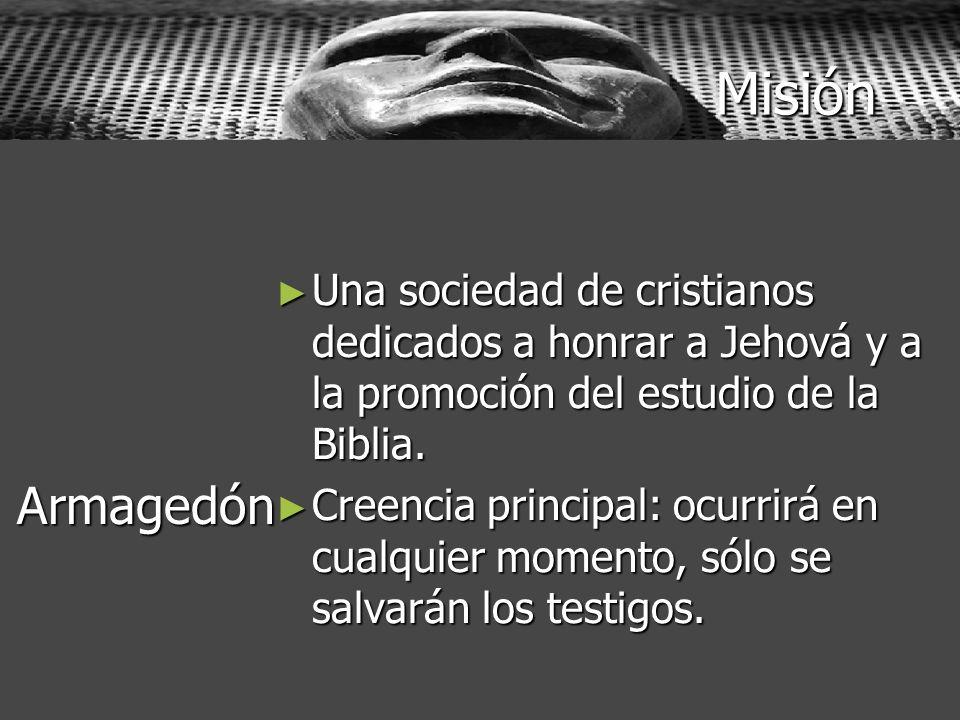 Misión Una sociedad de cristianos dedicados a honrar a Jehová y a la promoción del estudio de la Biblia.