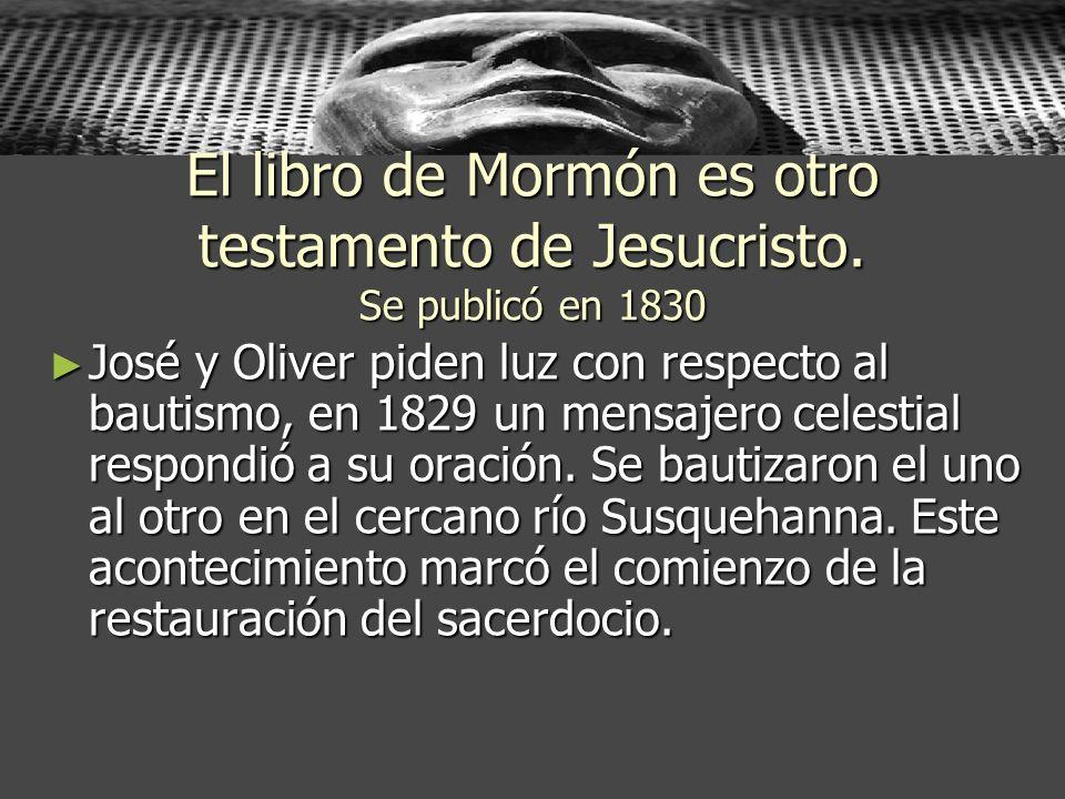 El libro de Mormón es otro testamento de Jesucristo. Se publicó en 1830