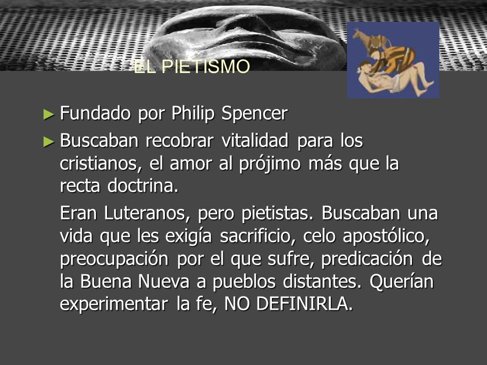 EL PIETISMOFundado por Philip Spencer. Buscaban recobrar vitalidad para los cristianos, el amor al prójimo más que la recta doctrina.