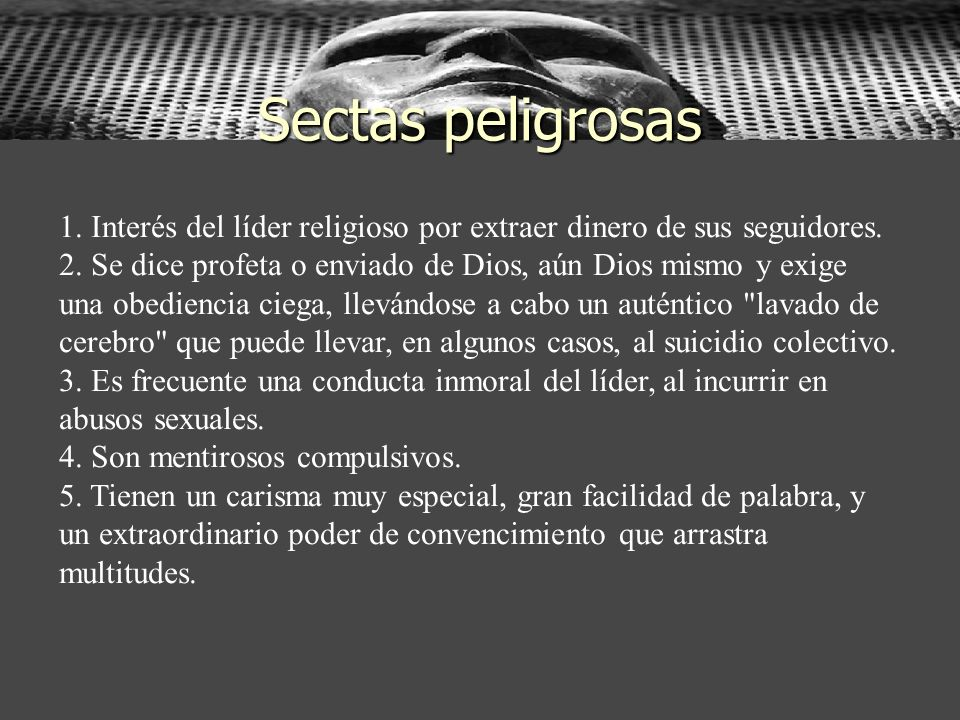 Sectas peligrosas 1. Interés del líder religioso por extraer dinero de sus seguidores.