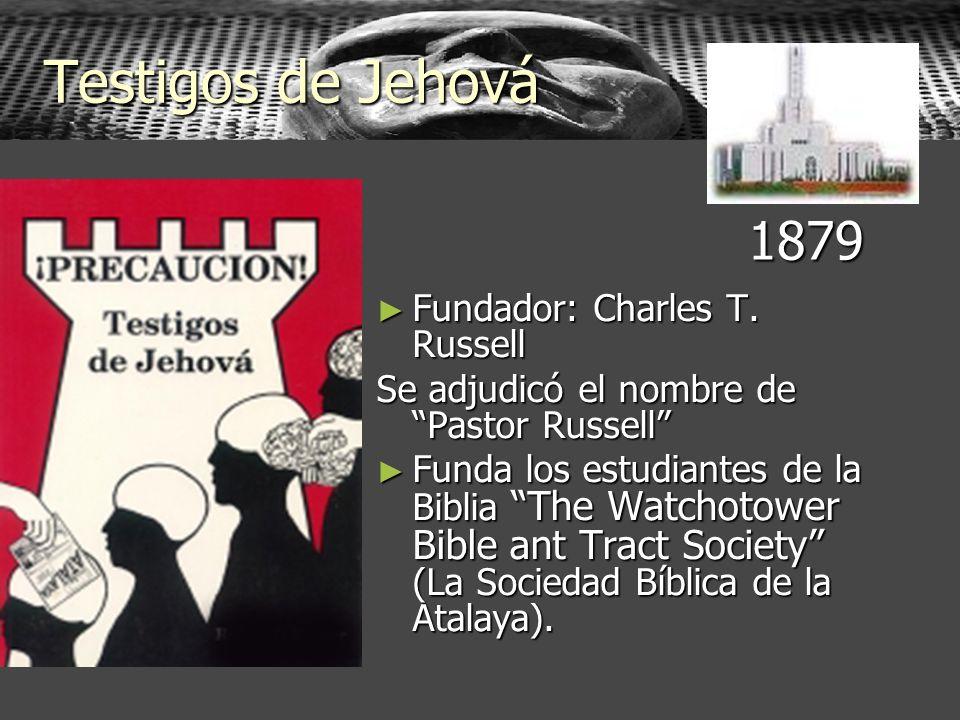 Testigos de Jehová 1879 Fundador: Charles T. Russell