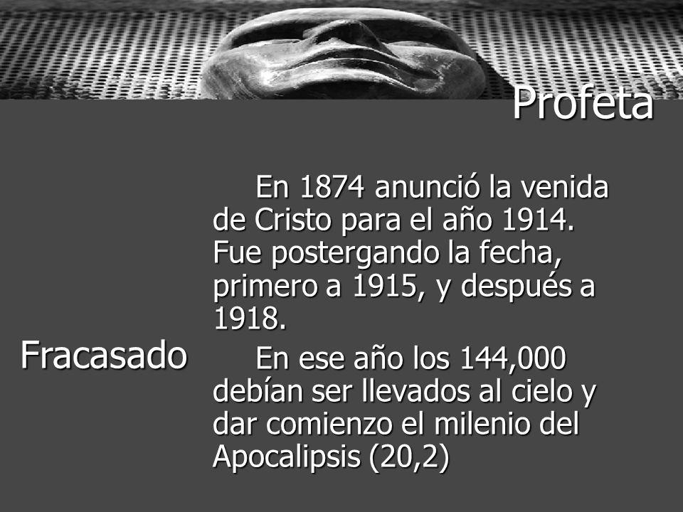 Profeta En 1874 anunció la venida de Cristo para el año 1914. Fue postergando la fecha, primero a 1915, y después a 1918.