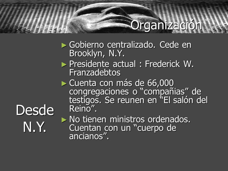 Desde N.Y. Organización Gobierno centralizado. Cede en Brooklyn, N.Y.