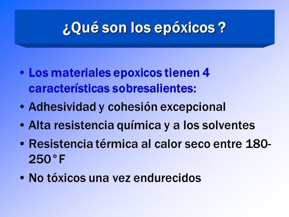 ¿Qué son los epóxicos Los materiales epoxicos tienen 4 características sobresalientes: Adhesividad y cohesión excepcional.