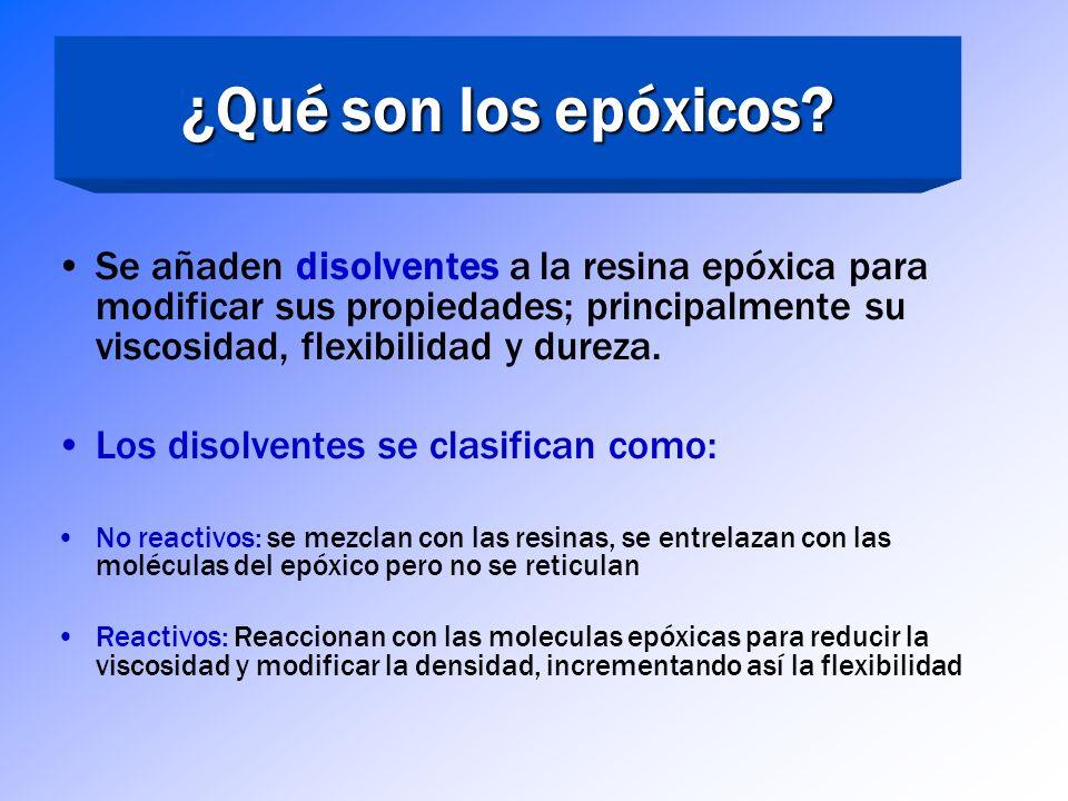 ¿Qué son los epóxicos Se añaden disolventes a la resina epóxica para modificar sus propiedades; principalmente su viscosidad, flexibilidad y dureza.