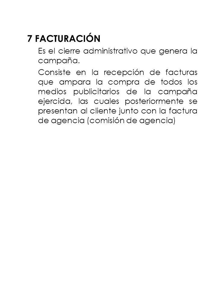 7 FACTURACIÓN Es el cierre administrativo que genera la campaña.