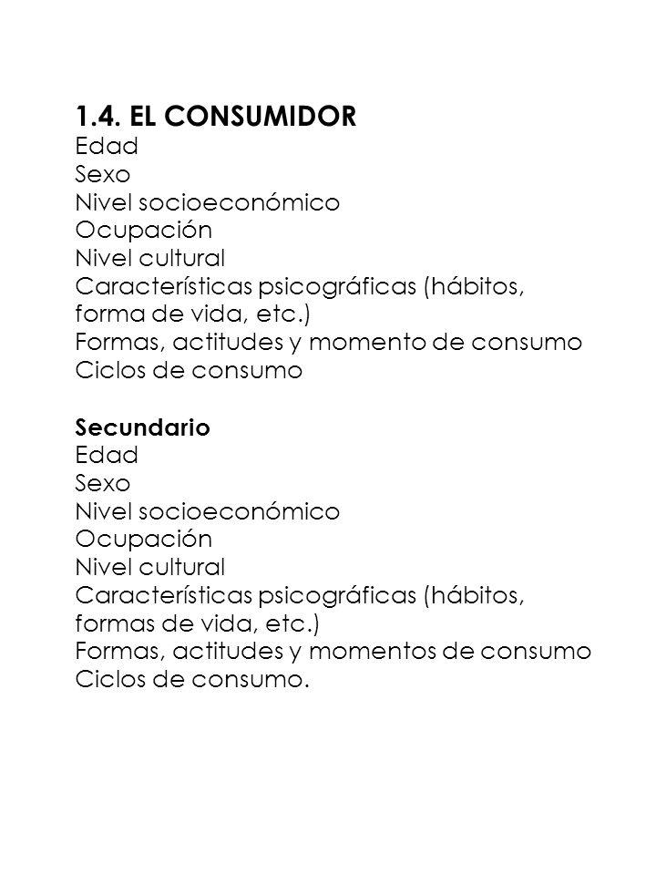 1.4. EL CONSUMIDOR Edad Sexo Nivel socioeconómico Ocupación