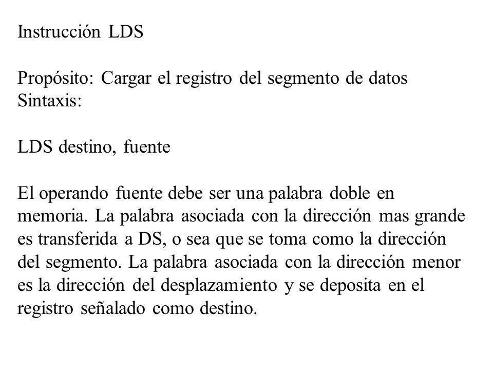 Instrucción LDS Propósito: Cargar el registro del segmento de datos. Sintaxis: LDS destino, fuente.