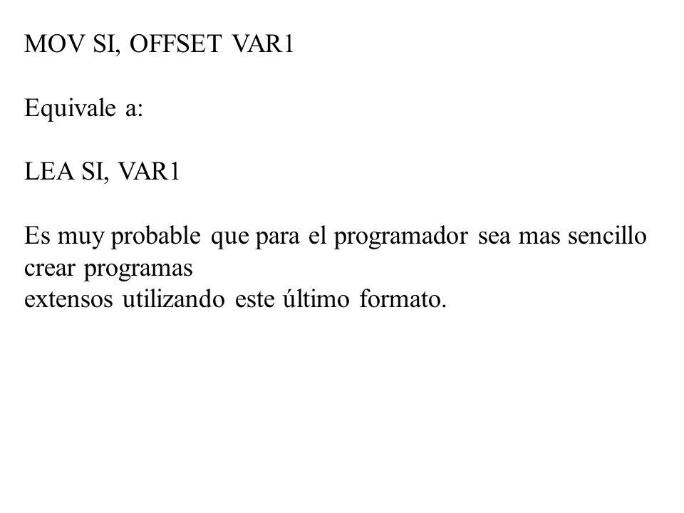 MOV SI, OFFSET VAR1 Equivale a: LEA SI, VAR1. Es muy probable que para el programador sea mas sencillo crear programas.