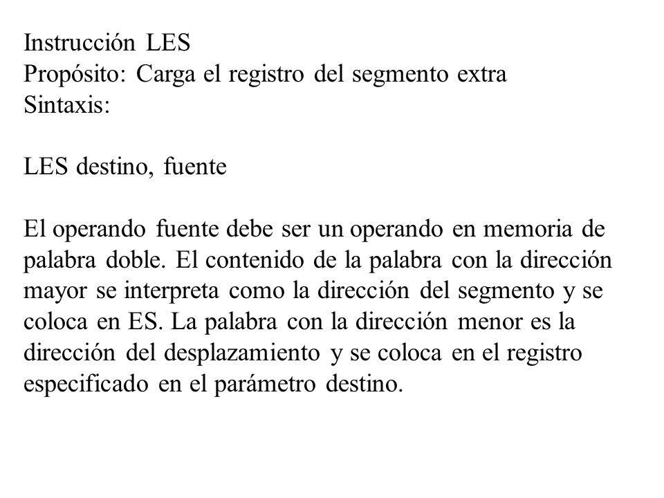 Instrucción LES Propósito: Carga el registro del segmento extra. Sintaxis: LES destino, fuente.