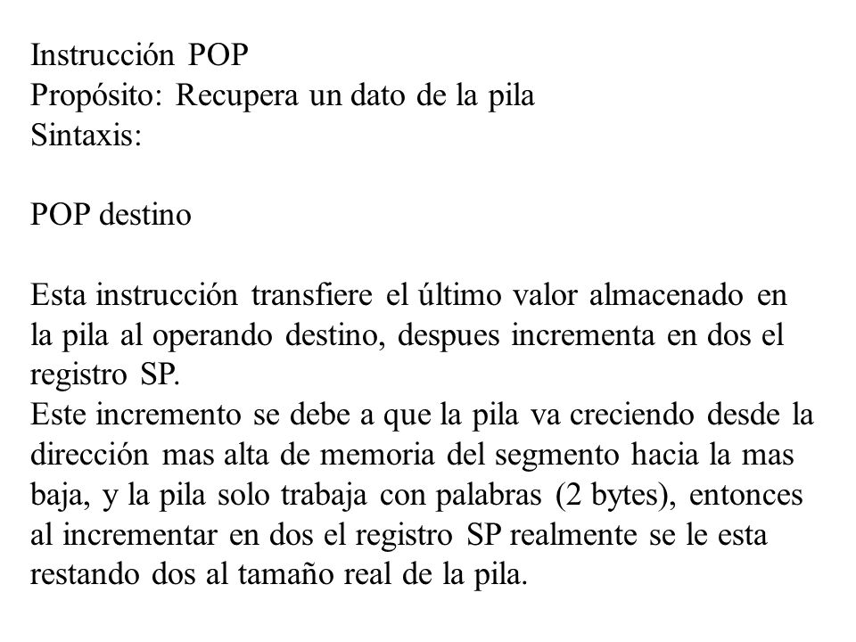 Instrucción POPPropósito: Recupera un dato de la pila. Sintaxis: POP destino.