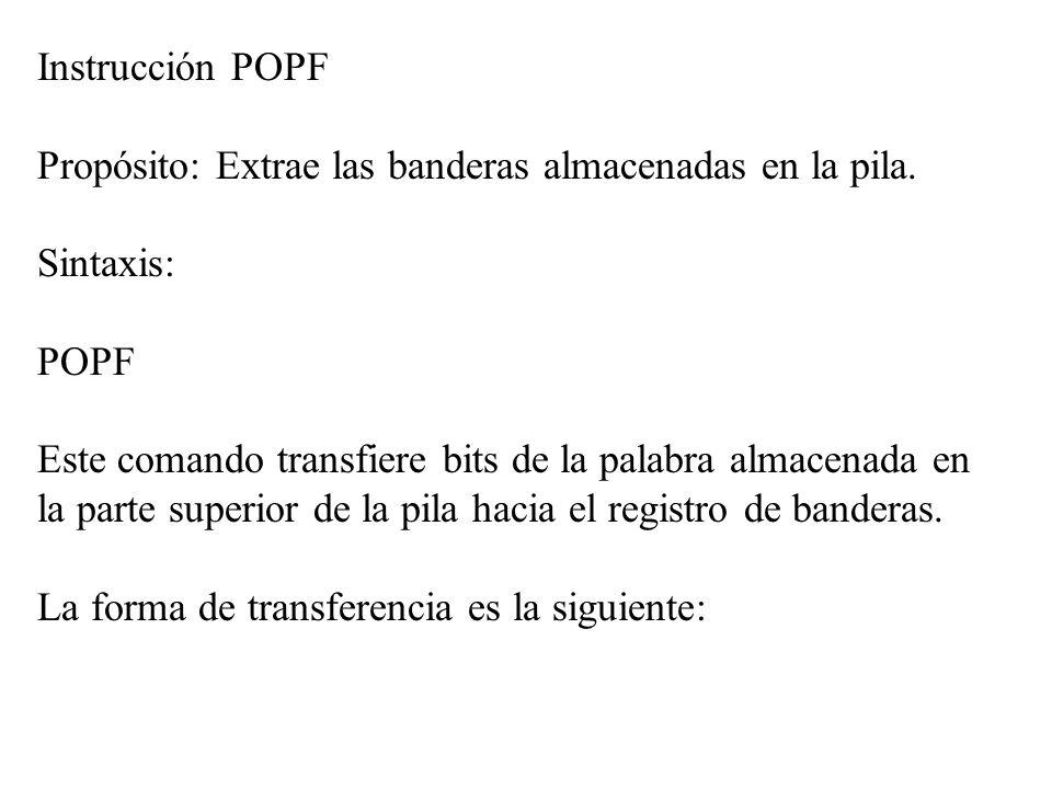 Instrucción POPFPropósito: Extrae las banderas almacenadas en la pila. Sintaxis: POPF.